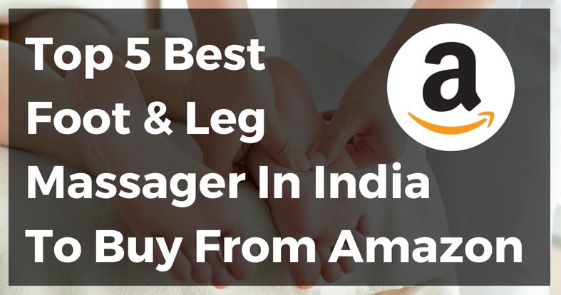 Top 5 Best Foot And Leg Massager In India To Buy From Amazon